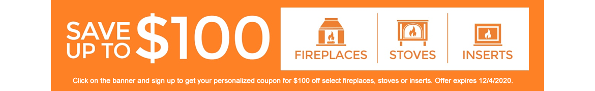 save-up to-$100_fireplaces-stoves-inserts